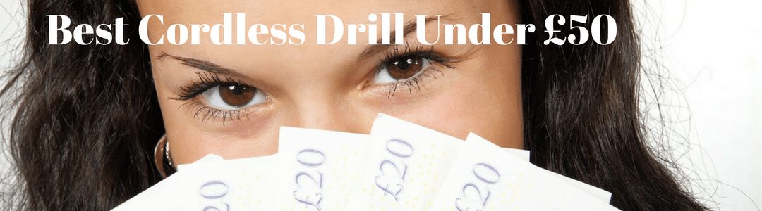 Cordless Drills Under £50